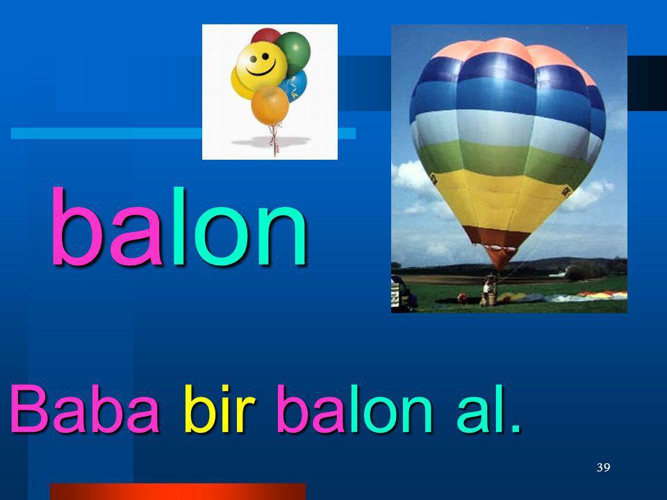 balon Baba bir balon al.