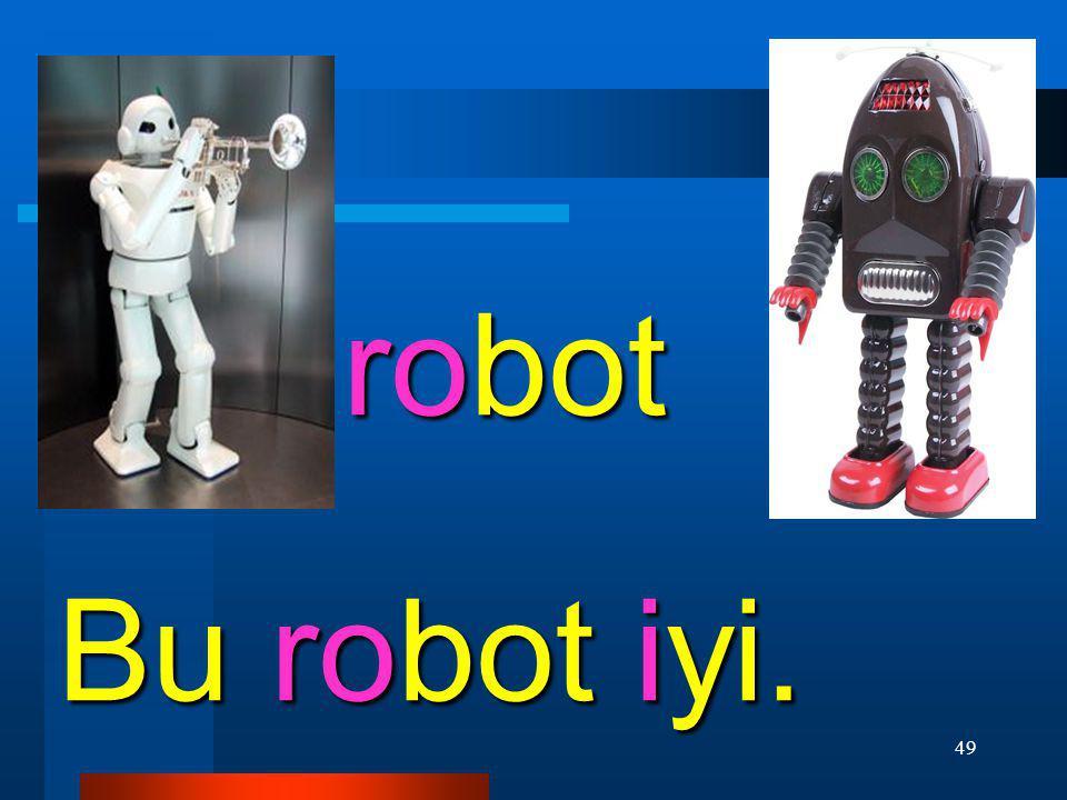 robot Bu robot iyi.