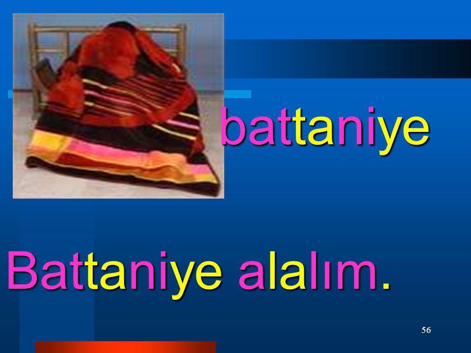 battaniye Battaniye alalım.