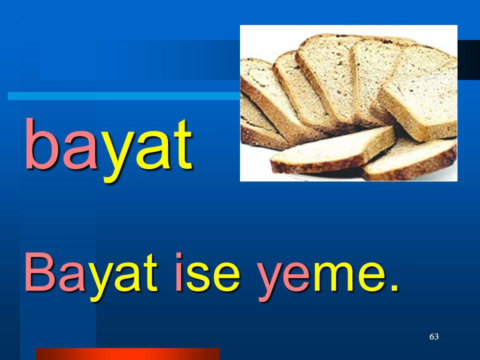 bayat Bayat ise yeme.