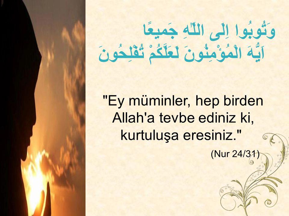 Ey müminler, hep birden Allah a tevbe ediniz ki, kurtuluşa eresiniz.
