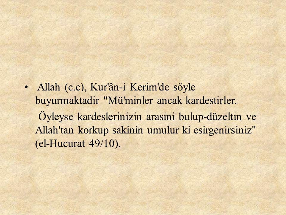Allah (c.c), Kur ân-i Kerim de söyle buyurmaktadir Mü minler ancak kardestirler.