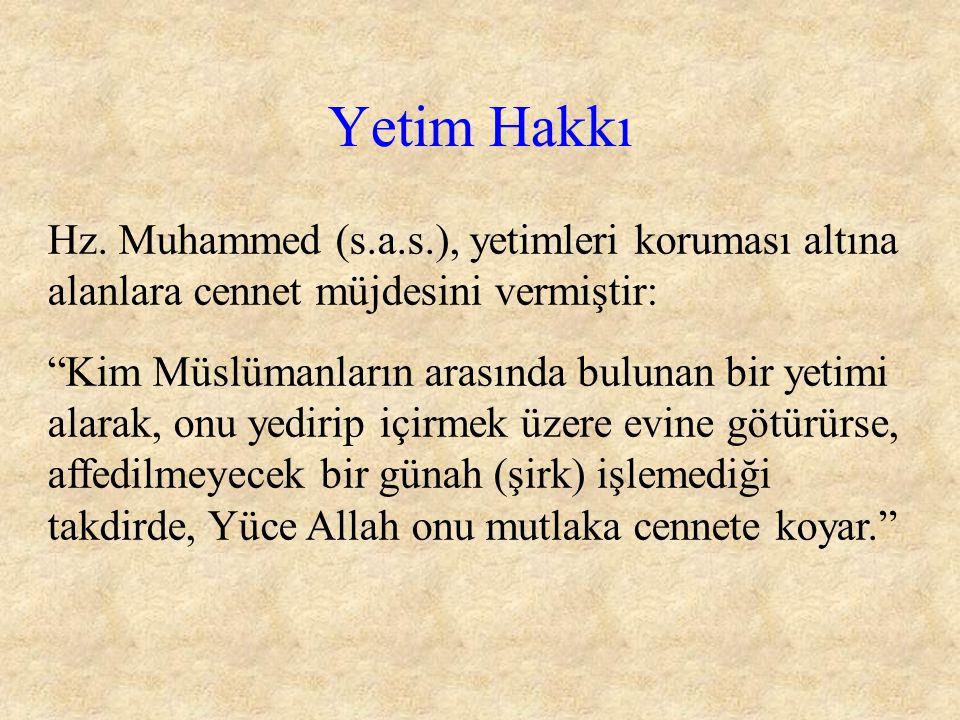 Yetim Hakkı Hz. Muhammed (s.a.s.), yetimleri koruması altına alanlara cennet müjdesini vermiştir: