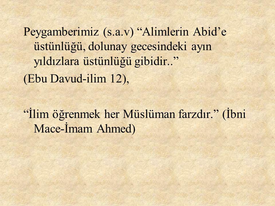 Peygamberimiz (s.a.v) Alimlerin Abid'e üstünlüğü, dolunay gecesindeki ayın yıldızlara üstünlüğü gibidir..