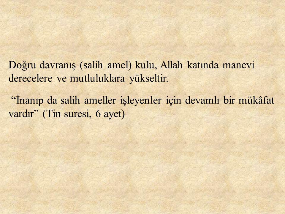 Doğru davranış (salih amel) kulu, Allah katında manevi derecelere ve mutluluklara yükseltir.