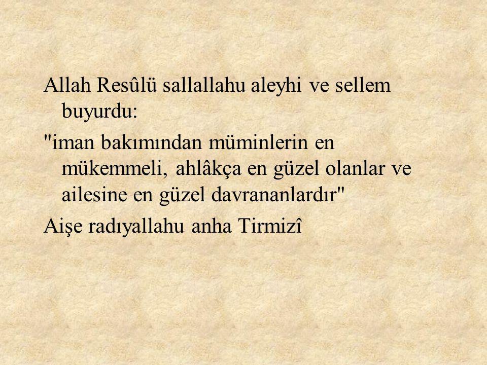 Allah Resûlü sallallahu aleyhi ve sellem buyurdu: