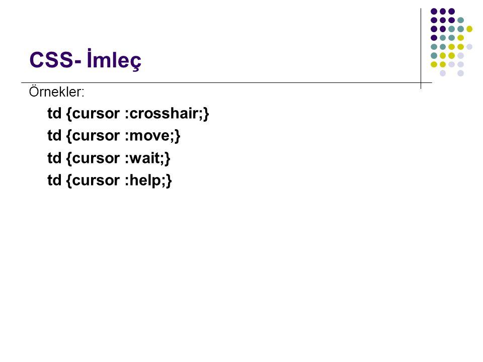 CSS- İmleç td {cursor :crosshair;} td {cursor :move;}
