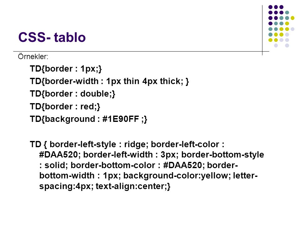 CSS- tablo TD{border : 1px;} TD{border-width : 1px thin 4px thick; }