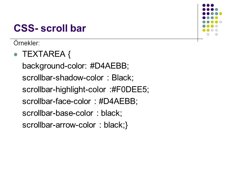CSS- scroll bar TEXTAREA { background-color: #D4AEBB;