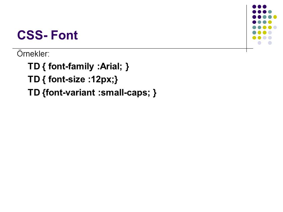 CSS- Font TD { font-family :Arial; } TD { font-size :12px;}