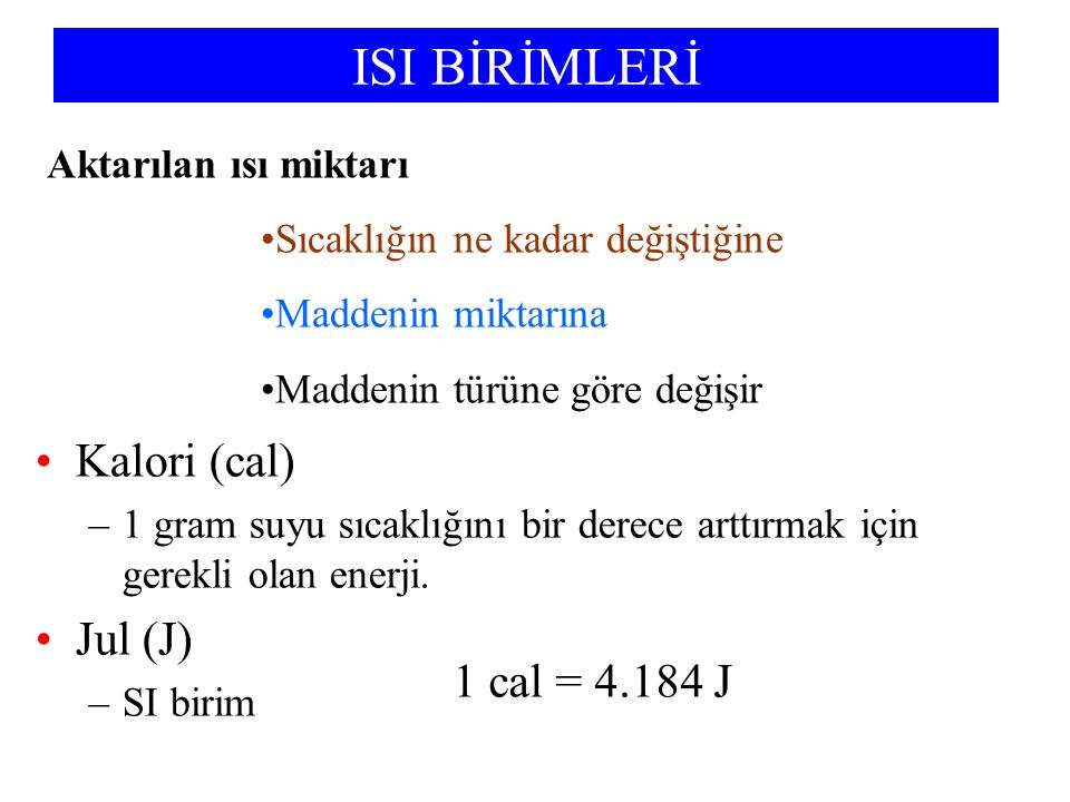 ISI BİRİMLERİ Kalori (cal) Jul (J) 1 cal = 4.184 J