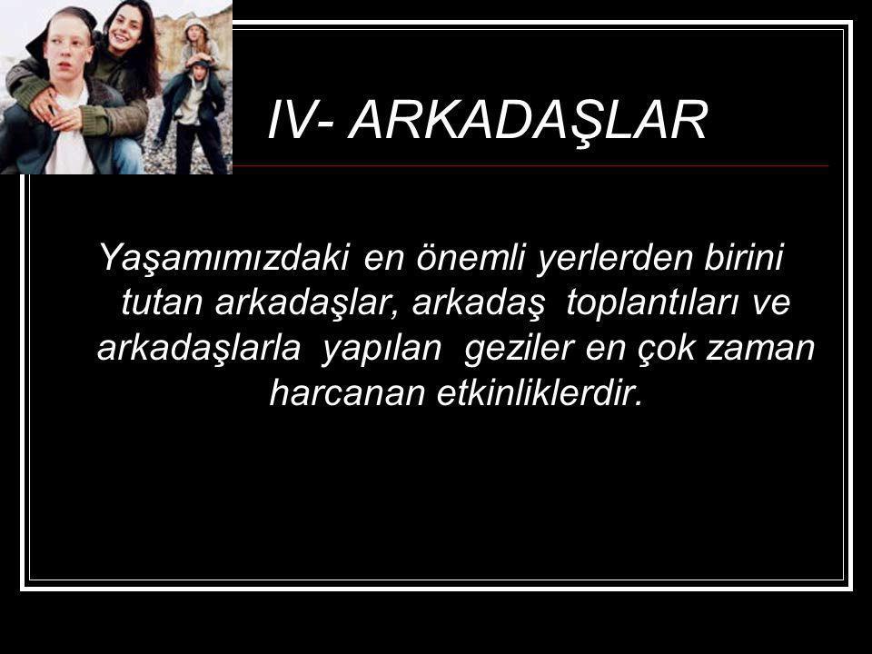 IV- ARKADAŞLAR