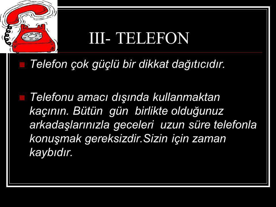 III- TELEFON Telefon çok güçlü bir dikkat dağıtıcıdır.