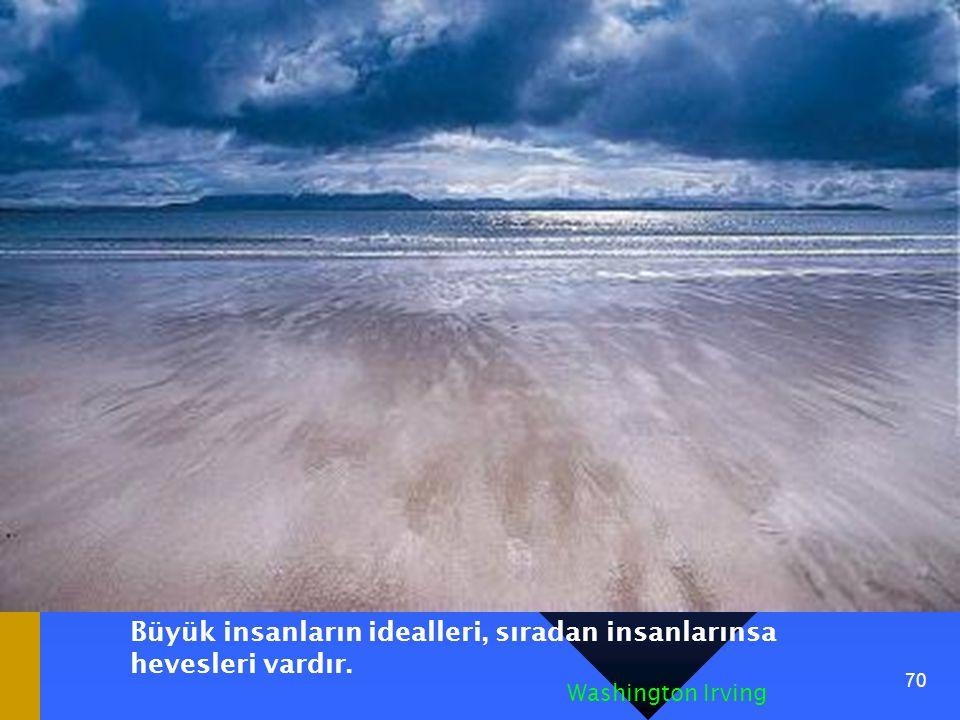 Büyük insanların idealleri, sıradan insanlarınsa hevesleri vardır.