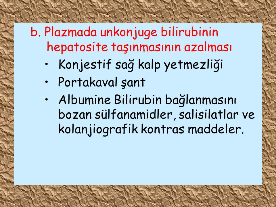 b. Plazmada unkonjuge bilirubinin hepatosite taşınmasının azalması