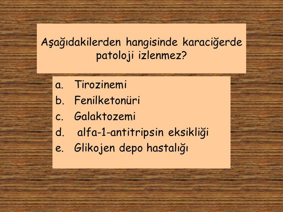 Aşağıdakilerden hangisinde karaciğerde patoloji izlenmez