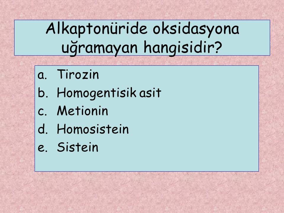 Alkaptonüride oksidasyona uğramayan hangisidir