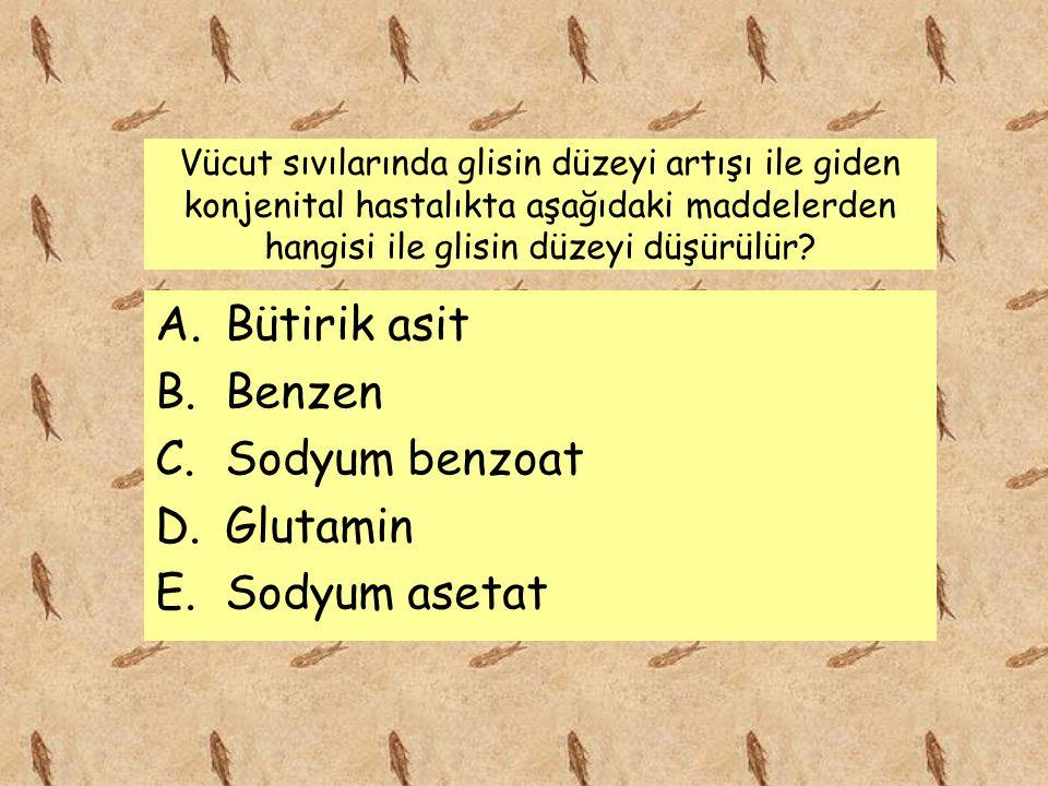 Bütirik asit Benzen Sodyum benzoat Glutamin Sodyum asetat