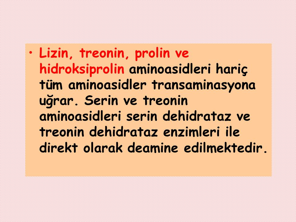 Lizin, treonin, prolin ve hidroksiprolin aminoasidleri hariç tüm aminoasidler transaminasyona uğrar.