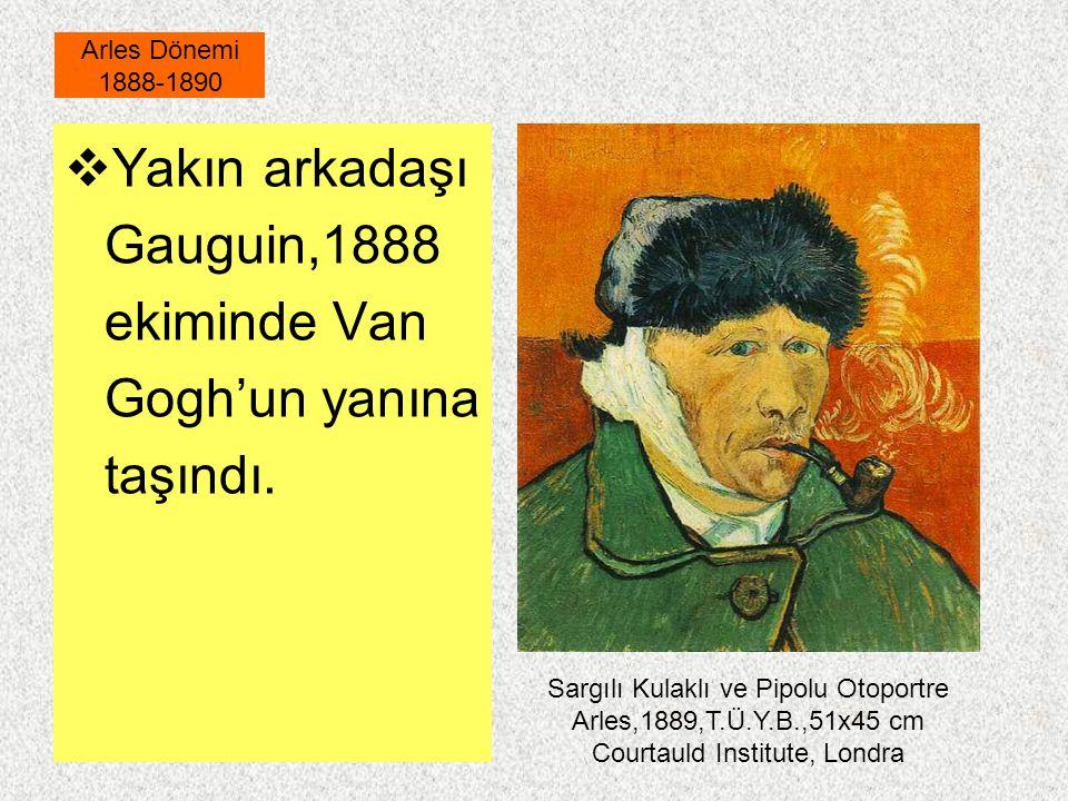 Yakın arkadaşı Gauguin,1888 ekiminde Van Gogh'un yanına taşındı.