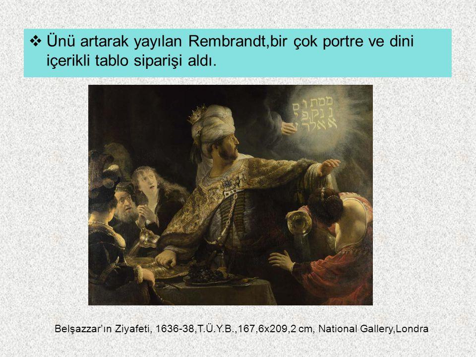 Ünü artarak yayılan Rembrandt,bir çok portre ve dini içerikli tablo siparişi aldı.