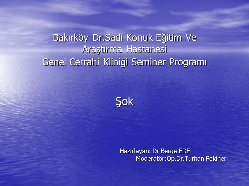 Hazırlayan: Dr Berge EDE Moderatör:Op.Dr.Turhan Pekiner