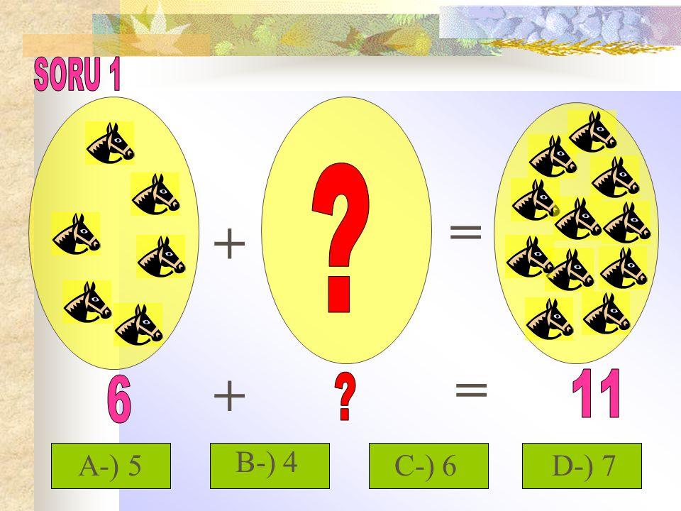 SORU 1 = + = + 6 11 A-) 5 B-) 4 C-) 6 D-) 7