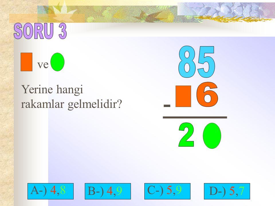 - SORU 3 85 6 2 ve Yerine hangi rakamlar gelmelidir A-) 4,8 B-) 4,9