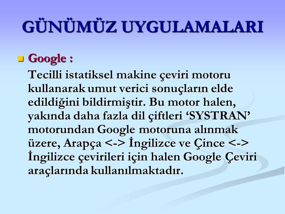 GÜNÜMÜZ UYGULAMALARI Google :