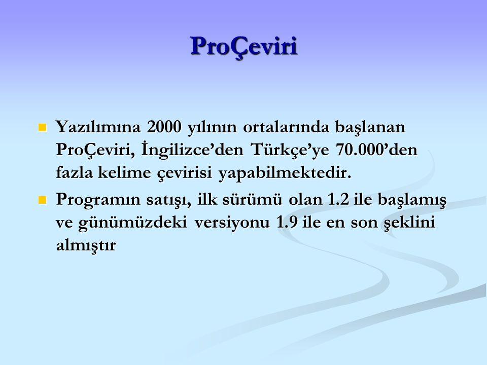 ProÇeviri Yazılımına 2000 yılının ortalarında başlanan ProÇeviri, İngilizce'den Türkçe'ye 70.000'den fazla kelime çevirisi yapabilmektedir.