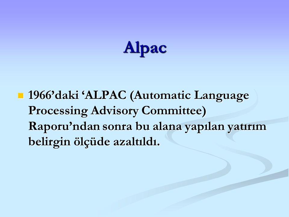 Alpac 1966'daki 'ALPAC (Automatic Language Processing Advisory Committee) Raporu'ndan sonra bu alana yapılan yatırım belirgin ölçüde azaltıldı.