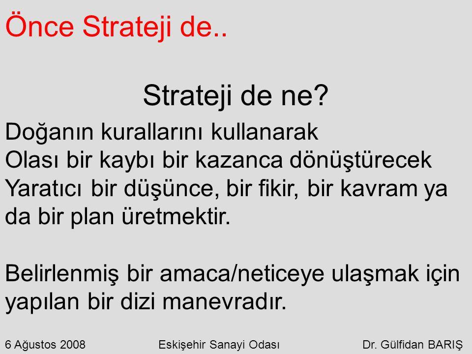 Önce Strateji de.. Strateji de ne Doğanın kurallarını kullanarak