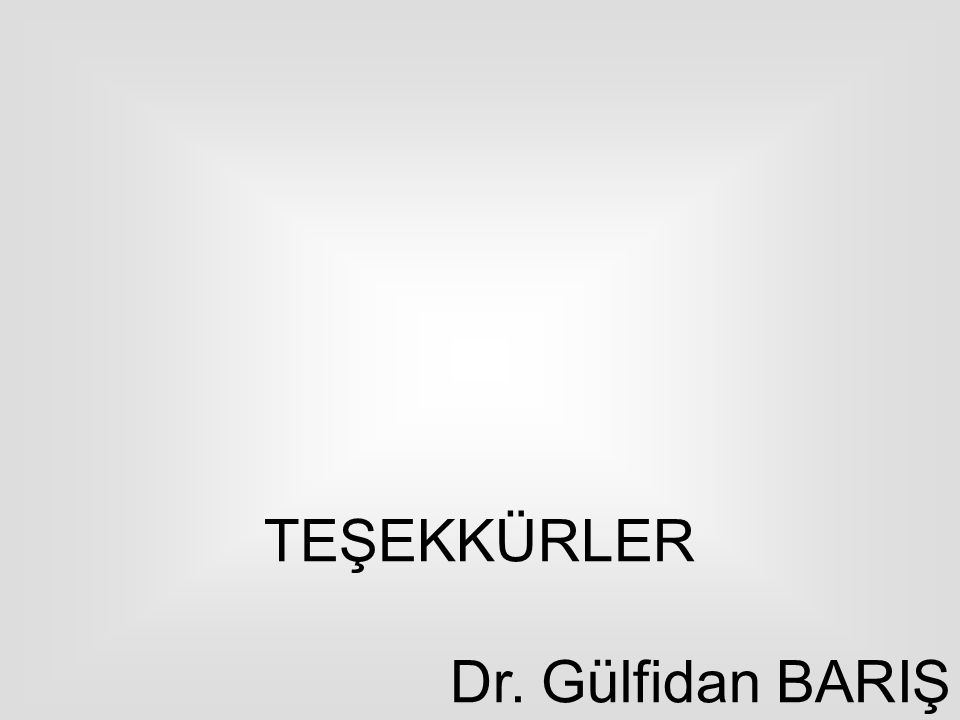 TEŞEKKÜRLER Dr. Gülfidan BARIŞ