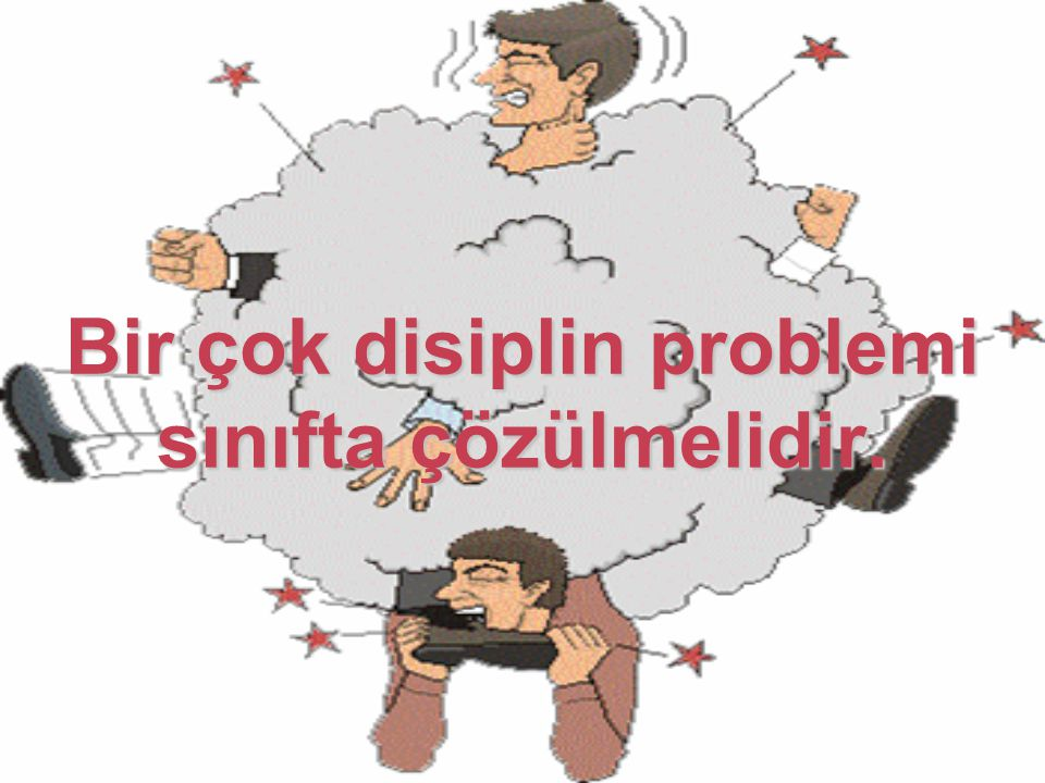 Bir çok disiplin problemi sınıfta çözülmelidir.