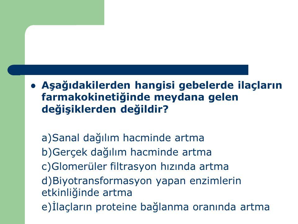 Aşağıdakilerden hangisi gebelerde ilaçların farmakokinetiğinde meydana gelen değişiklerden değildir