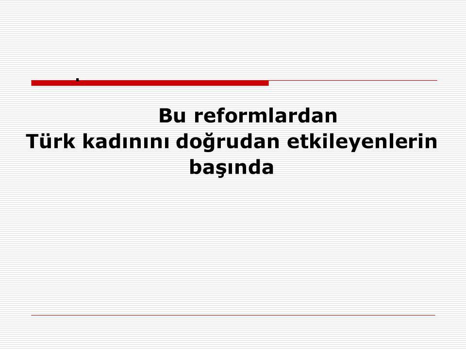 Türk kadınını doğrudan etkileyenlerin