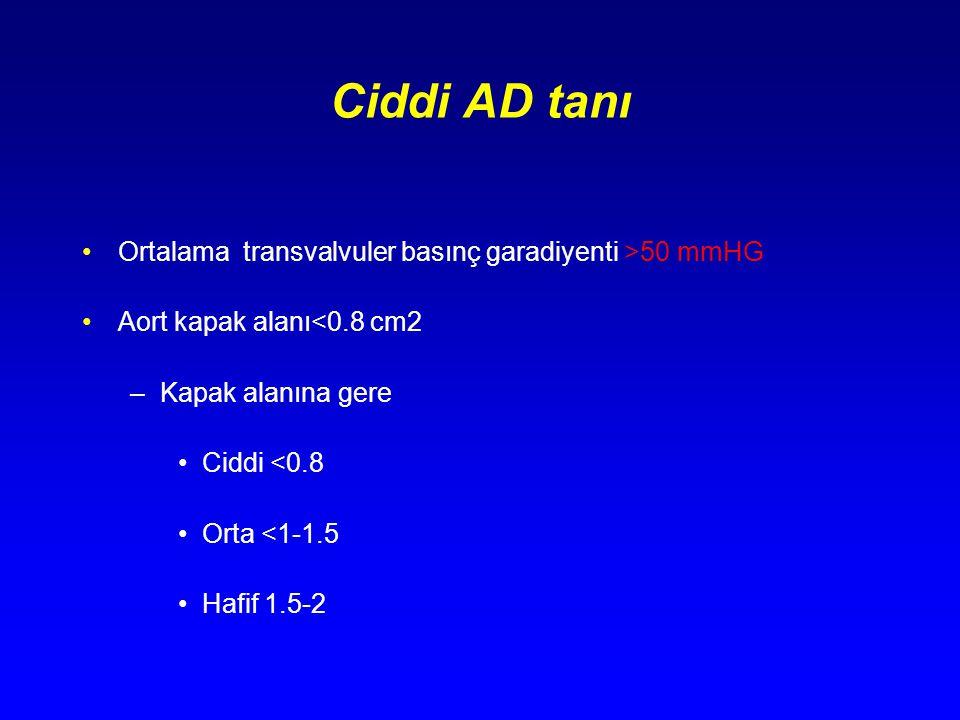 Ciddi AD tanı Ortalama transvalvuler basınç garadiyenti >50 mmHG