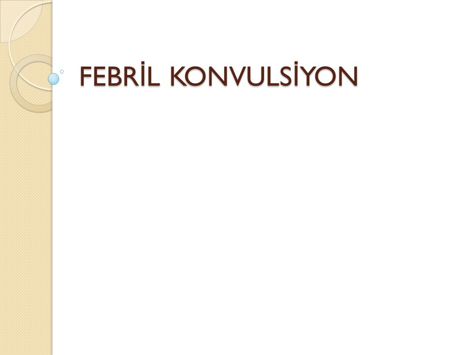 FEBRİL KONVULSİYON