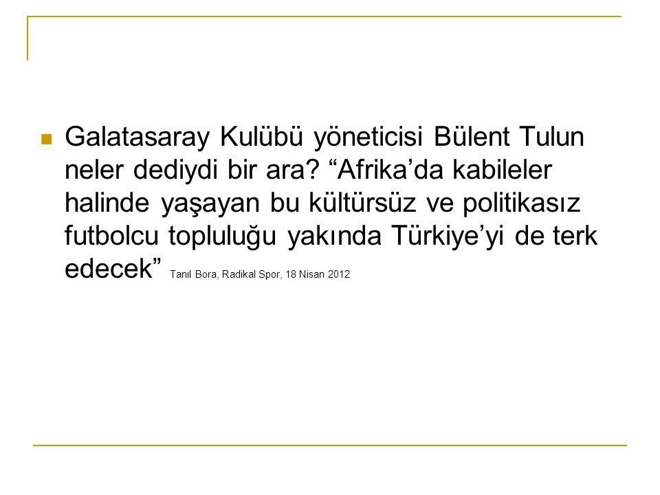 Galatasaray Kulübü yöneticisi Bülent Tulun neler dediydi bir ara