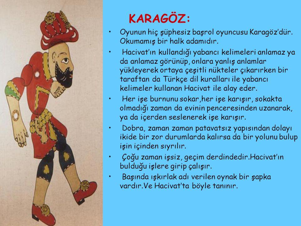 KARAGÖZ: Oyunun hiç şüphesiz başrol oyuncusu Karagöz'dür. Okumamış bir halk adamıdır.