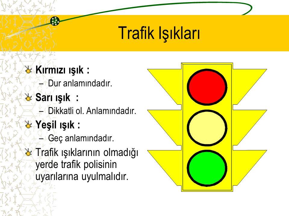 Trafik Işıkları Kırmızı ışık : Sarı ışık : Yeşil ışık :
