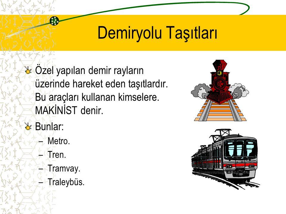 Demiryolu Taşıtları Özel yapılan demir rayların üzerinde hareket eden taşıtlardır. Bu araçları kullanan kimselere. MAKİNİST denir.