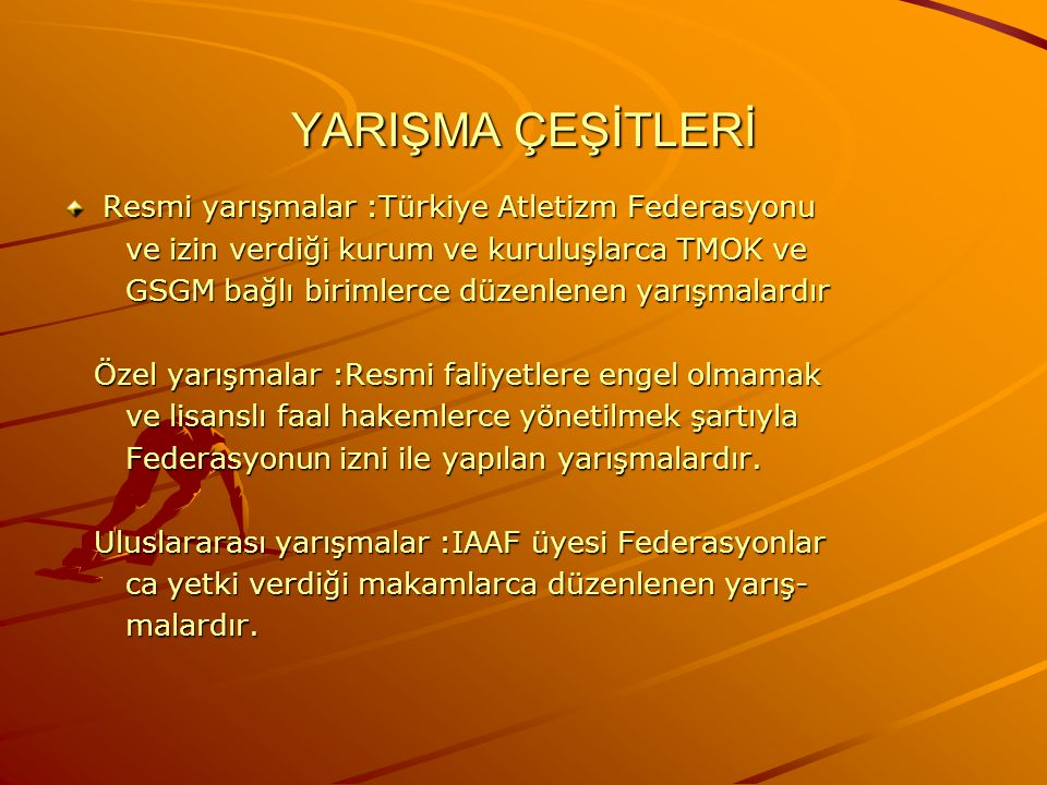 YARIŞMA ÇEŞİTLERİ Resmi yarışmalar :Türkiye Atletizm Federasyonu