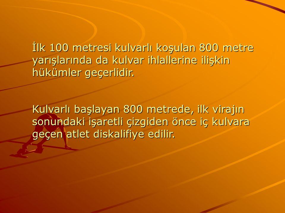 İlk 100 metresi kulvarlı koşulan 800 metre yarışlarında da kulvar ihlallerine ilişkin hükümler geçerlidir.