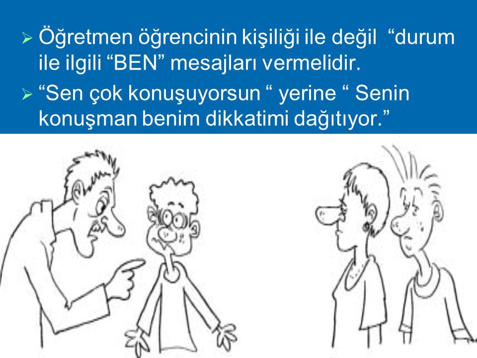 Öğretmen öğrencinin kişiliği ile değil durum ile ilgili BEN mesajları vermelidir.