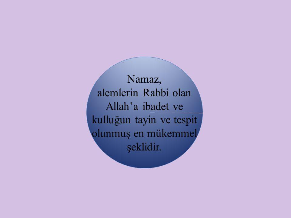 Namaz, alemlerin Rabbi olan Allah'a ibadet ve kulluğun tayin ve tespit olunmuş en mükemmel şeklidir.