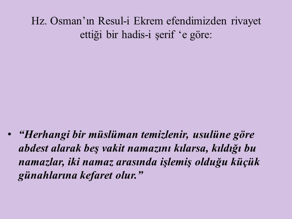 Hz. Osman'ın Resul-i Ekrem efendimizden rivayet ettiği bir hadis-i şerif 'e göre: