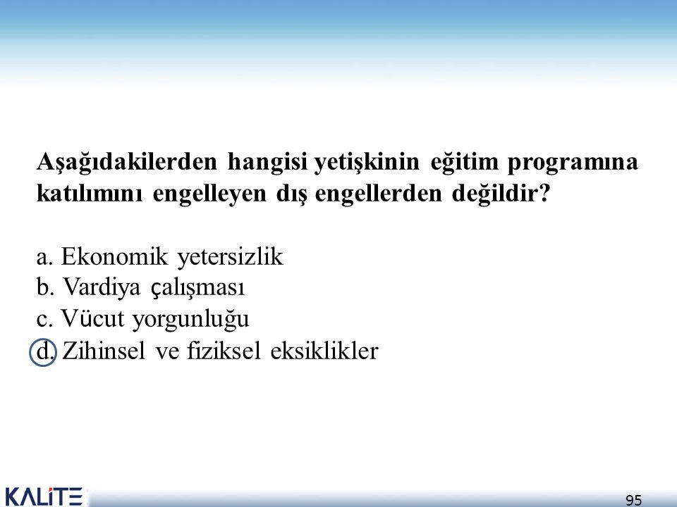 Aşağıdakilerden hangisi yetişkinin eğitim programına katılımını engelleyen dış engellerden değildir