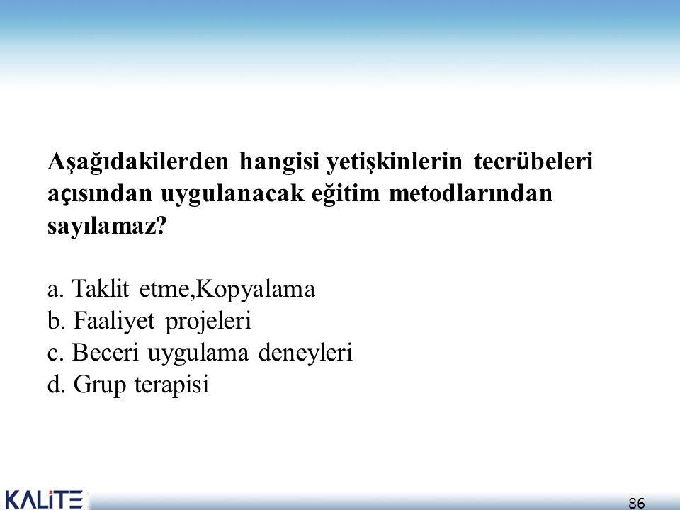 Aşağıdakilerden hangisi yetişkinlerin tecrübeleri açısından uygulanacak eğitim metodlarından sayılamaz