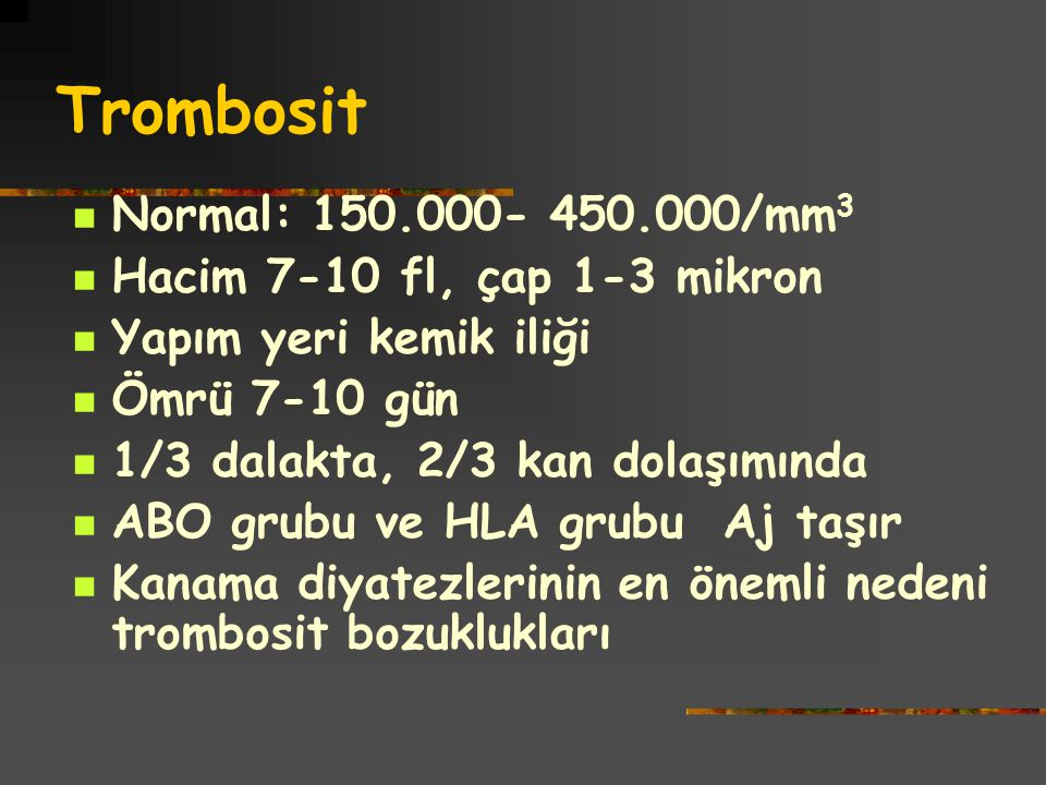 Trombosit Normal: 150.000- 450.000/mm3 Hacim 7-10 fl, çap 1-3 mikron
